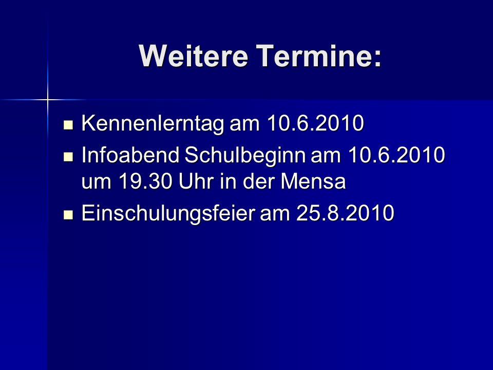 Weitere Termine: Kennenlerntag am 10.6.2010 Kennenlerntag am 10.6.2010 Infoabend Schulbeginn am 10.6.2010 um 19.30 Uhr in der Mensa Infoabend Schulbeg