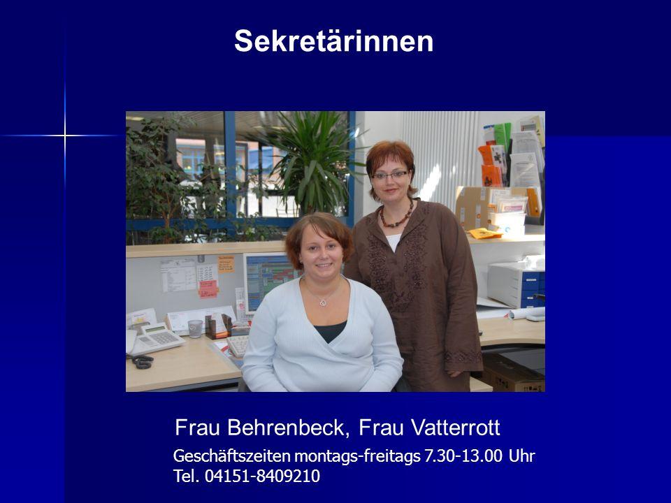 Sekretärinnen Frau Behrenbeck, Frau Vatterrott Geschäftszeiten montags-freitags 7.30-13.00 Uhr Tel. 04151-8409210