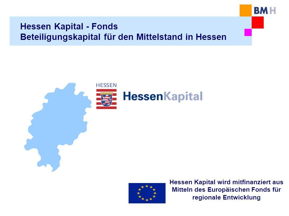 Hessen Kapital - Fonds Beteiligungskapital für den Mittelstand in Hessen Hessen Kapital wird mitfinanziert aus Mitteln des Europäischen Fonds für regi