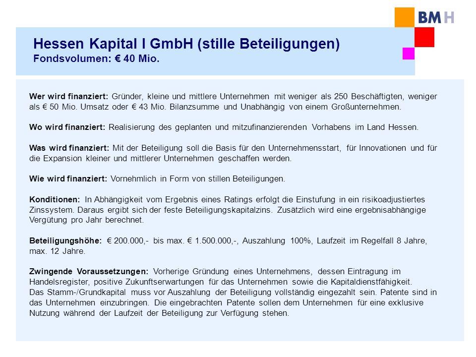 Hessen Kapital I GmbH (stille Beteiligungen) Fondsvolumen: 40 Mio. Wer wird finanziert: Gründer, kleine und mittlere Unternehmen mit weniger als 250 B