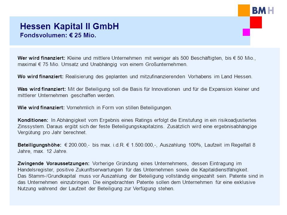 Hessen Kapital II GmbH Fondsvolumen: 25 Mio. Wer wird finanziert: Kleine und mittlere Unternehmen mit weniger als 500 Beschäftigten, bis 50 Mio., maxi