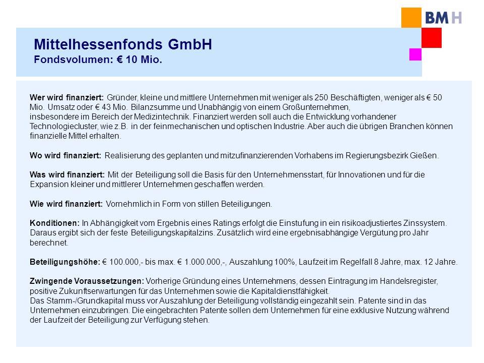 Mittelhessenfonds GmbH Fondsvolumen: 10 Mio. Wer wird finanziert: Gründer, kleine und mittlere Unternehmen mit weniger als 250 Beschäftigten, weniger