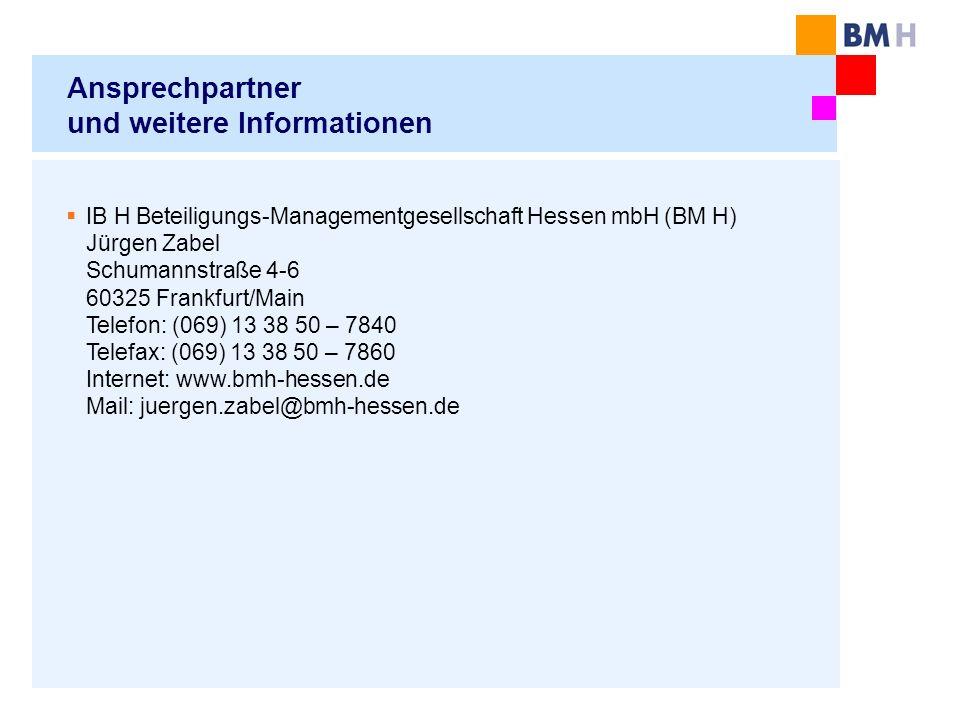 Ansprechpartner und weitere Informationen IB H Beteiligungs-Managementgesellschaft Hessen mbH (BM H) Jürgen Zabel Schumannstraße 4-6 60325 Frankfurt/Main Telefon: (069) 13 38 50 – 7840 Telefax: (069) 13 38 50 – 7860 Internet: www.bmh-hessen.de Mail: juergen.zabel@bmh-hessen.de