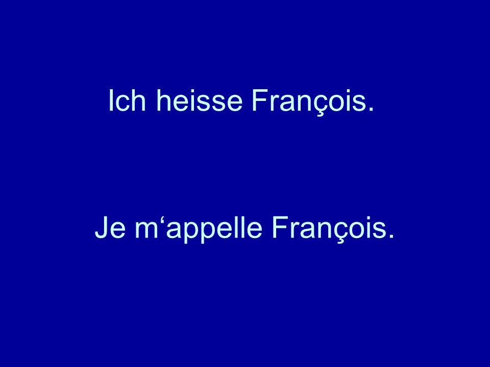 Ich heisse François. Je mappelle François.