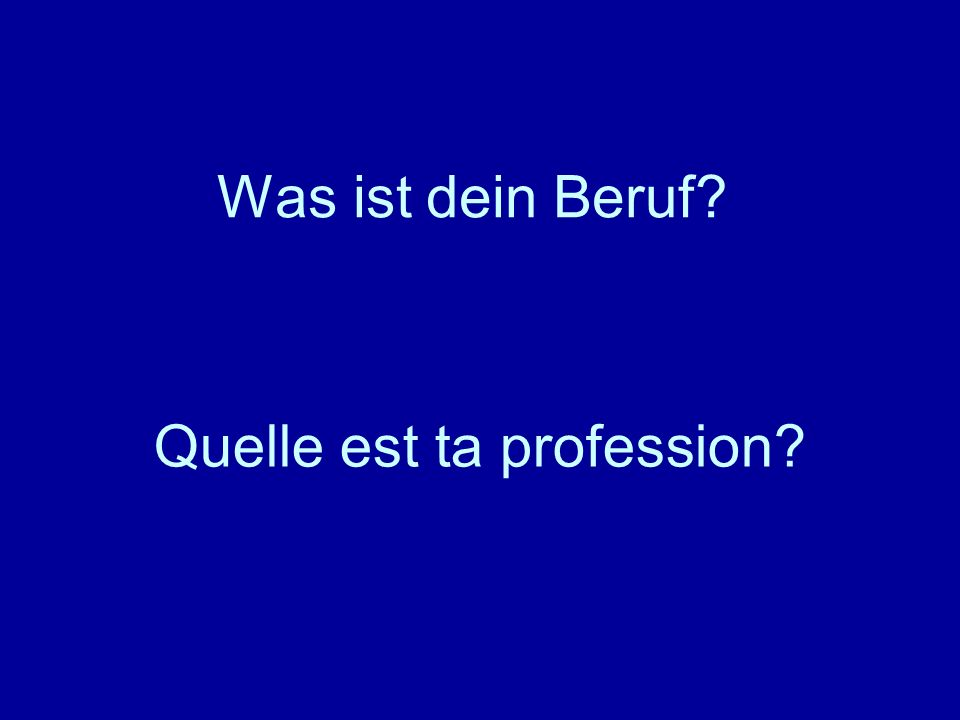 Was ist dein Beruf? Quelle est ta profession?