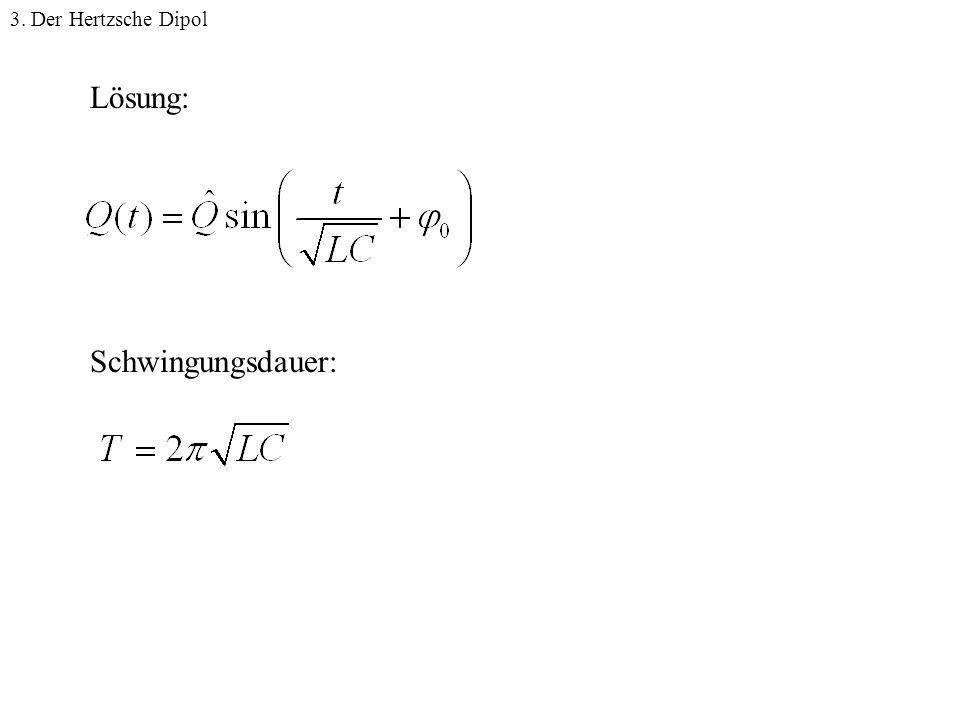 Schwingunsgdauer2 Lösung: Schwingungsdauer: 3. Der Hertzsche Dipol