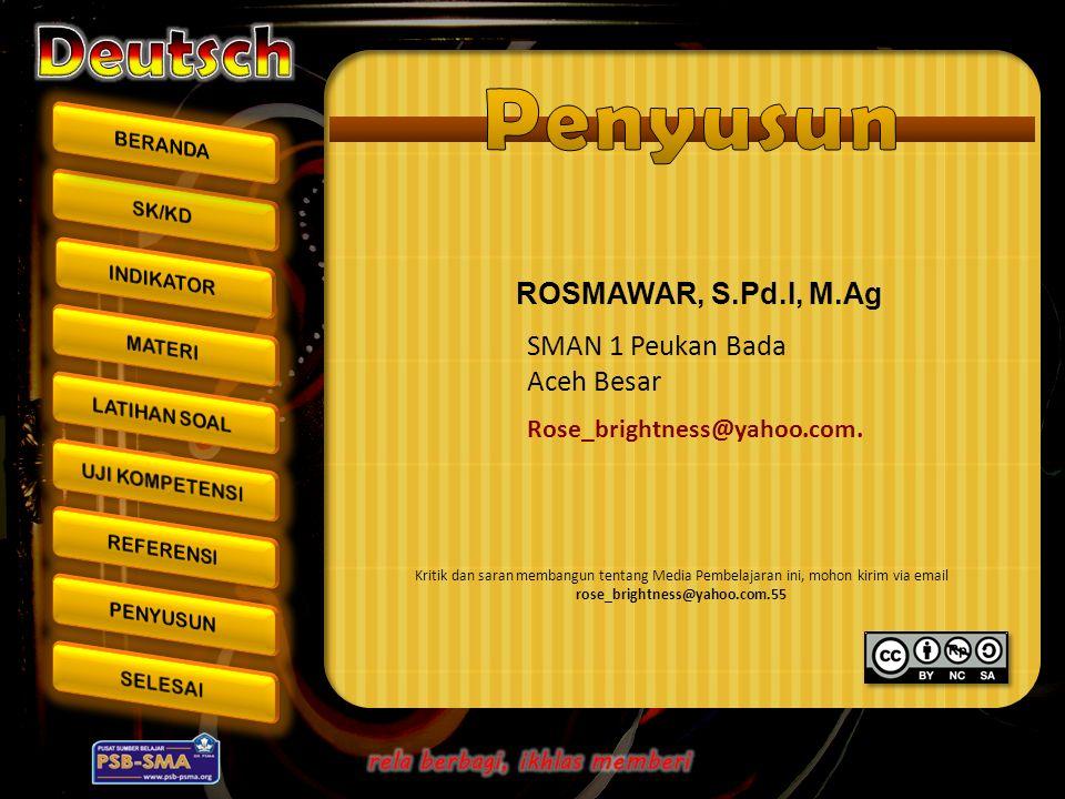 ROSMAWAR, S.Pd.I, M.Ag Rose_brightness@yahoo.com. SMAN 1 Peukan Bada Aceh Besar Kritik dan saran membangun tentang Media Pembelajaran ini, mohon kirim