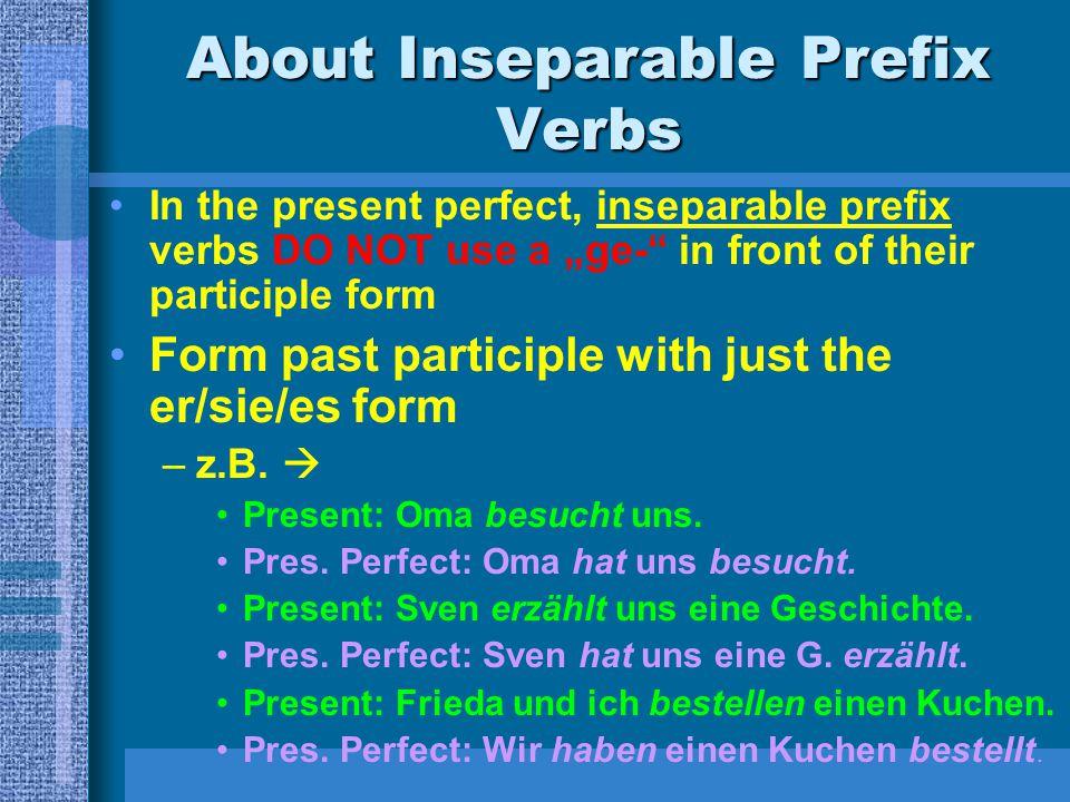 Common Regular Inseparable Prefix Verbs erzählen to tell erklären to explain besuchen to visit bestellen to order begrüßen to greet bezahlen to pay (for)