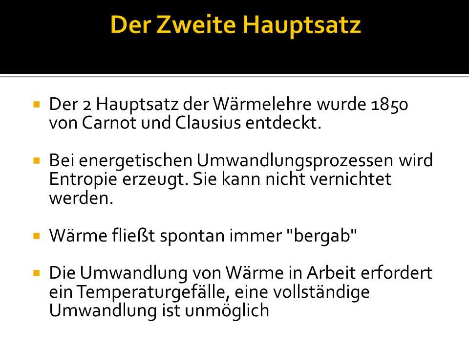 Der 2 Hauptsatz der Wärmelehre wurde 1850 von Carnot und Clausius entdeckt.