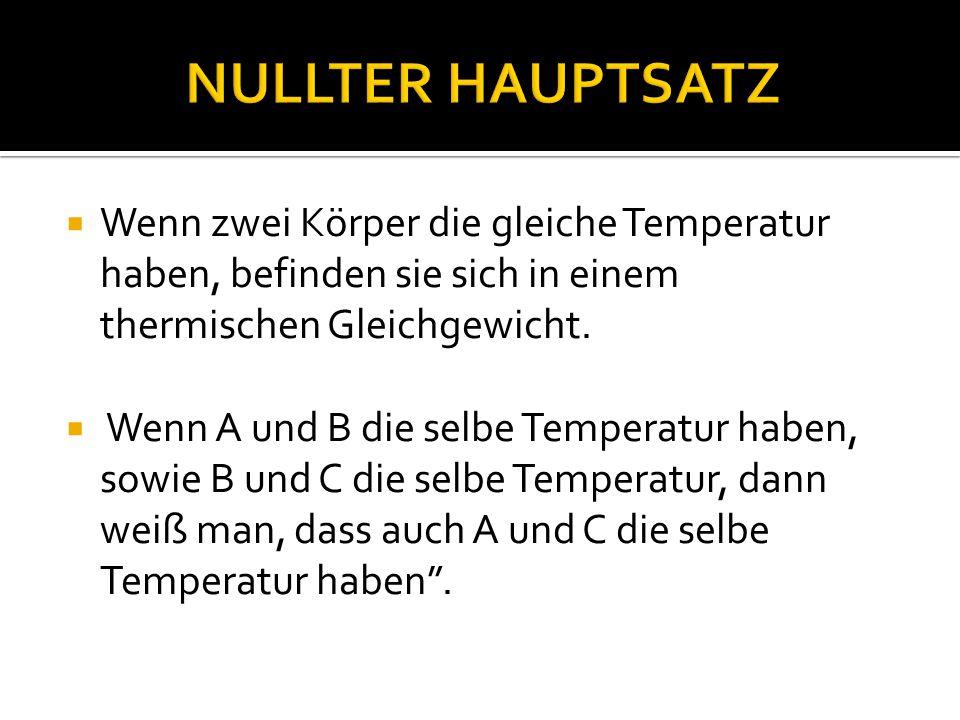 Wenn zwei Körper die gleiche Temperatur haben, befinden sie sich in einem thermischen Gleichgewicht.