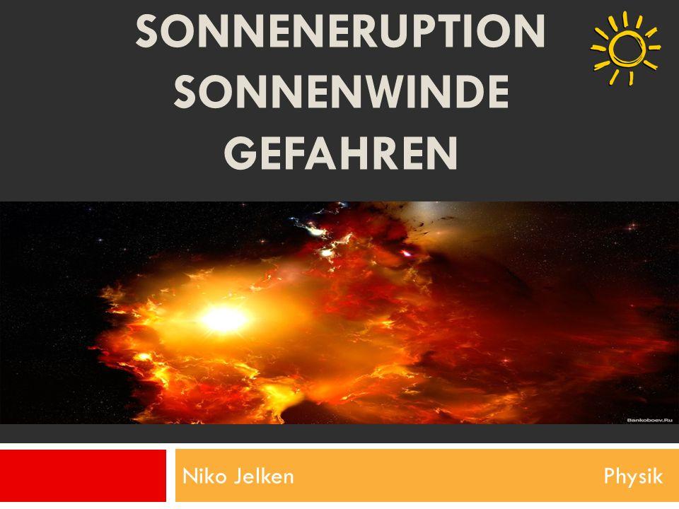 Niko Jelken Physik SONNENERUPTION SONNENWINDE GEFAHREN
