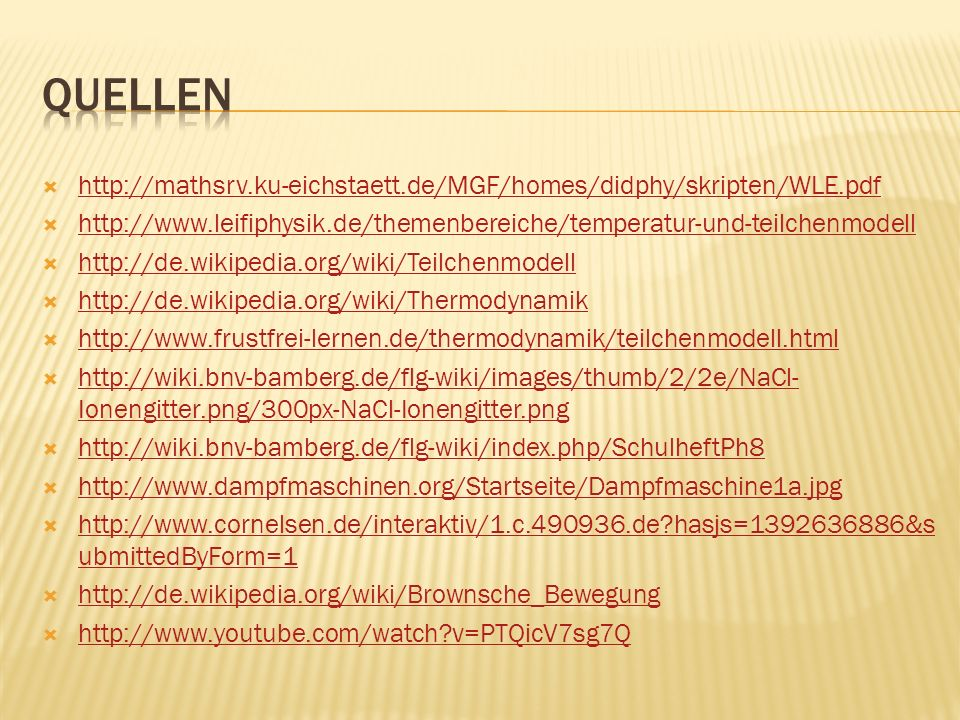 http://mathsrv.ku-eichstaett.de/MGF/homes/didphy/skripten/WLE.pdf http://www.leifiphysik.de/themenbereiche/temperatur-und-teilchenmodell http://de.wik