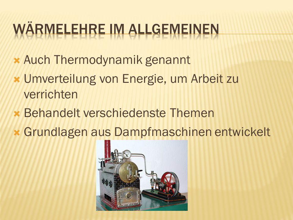 Auch Thermodynamik genannt Umverteilung von Energie, um Arbeit zu verrichten Behandelt verschiedenste Themen Grundlagen aus Dampfmaschinen entwickelt