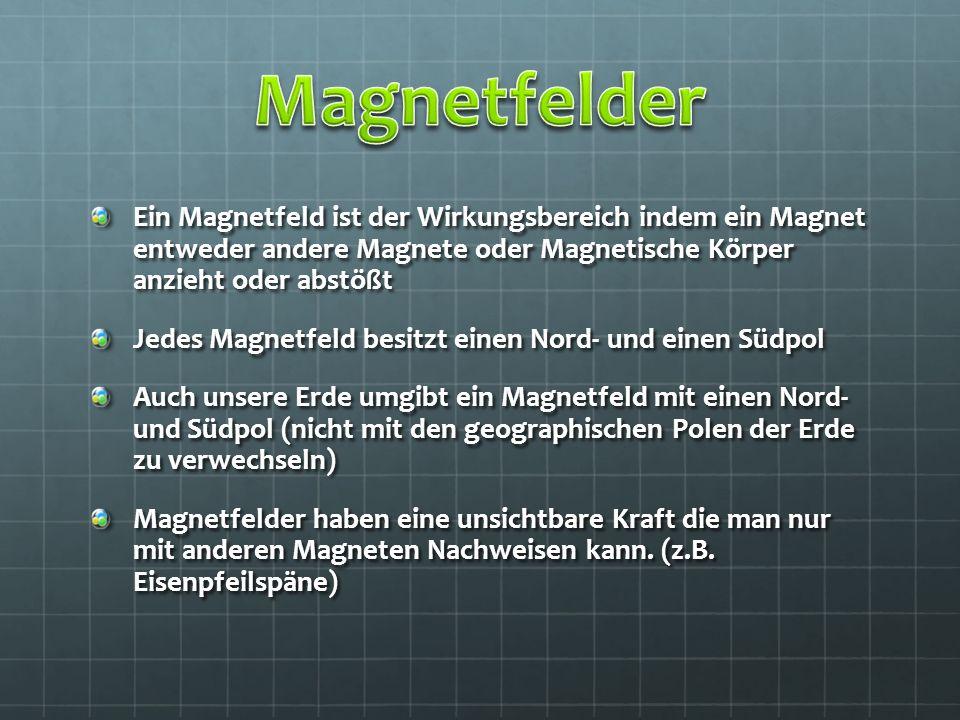 Ein Magnetfeld ist der Wirkungsbereich indem ein Magnet entweder andere Magnete oder Magnetische Körper anzieht oder abstößt Jedes Magnetfeld besitzt