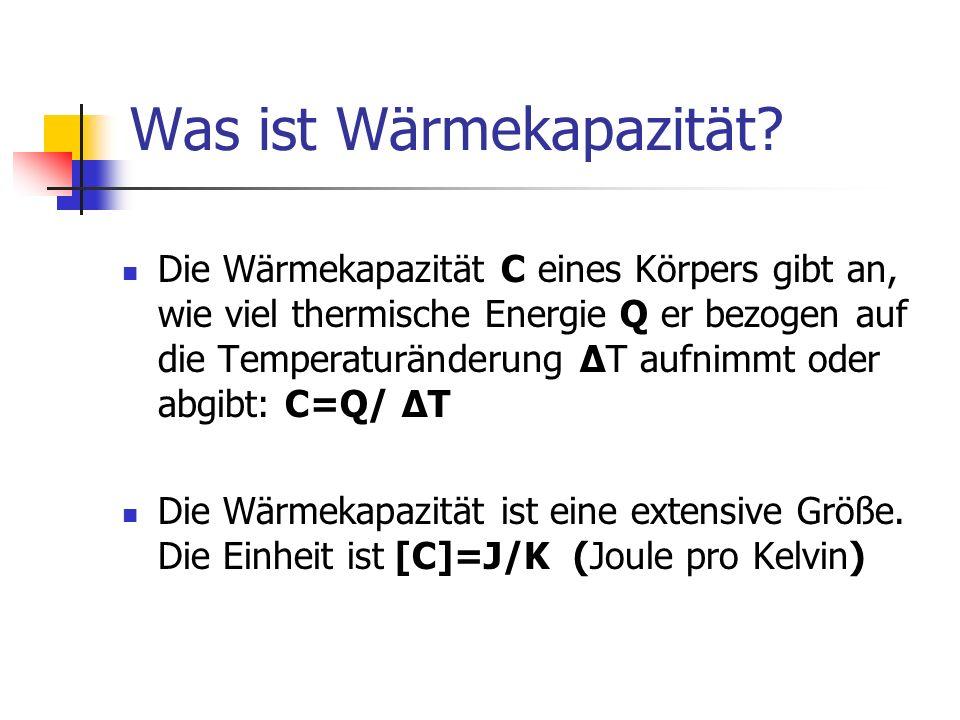 Was ist Wärmekapazität? Die Wärmekapazität C eines Körpers gibt an, wie viel thermische Energie Q er bezogen auf die Temperaturänderung ΔT aufnimmt od
