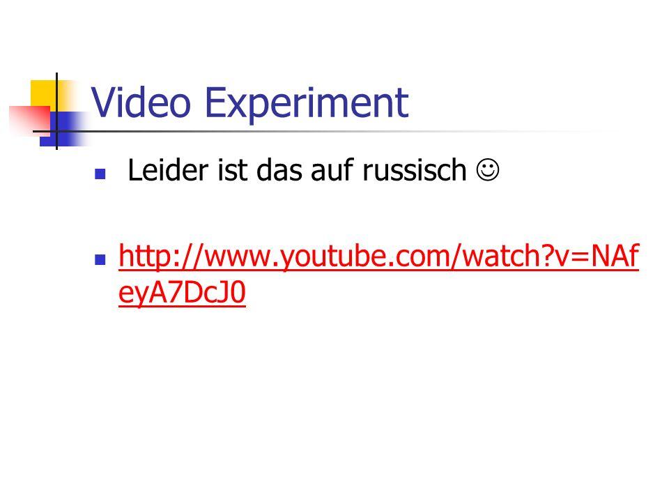 Video Experiment Leider ist das auf russisch http://www.youtube.com/watch?v=NAf eyA7DcJ0 http://www.youtube.com/watch?v=NAf eyA7DcJ0
