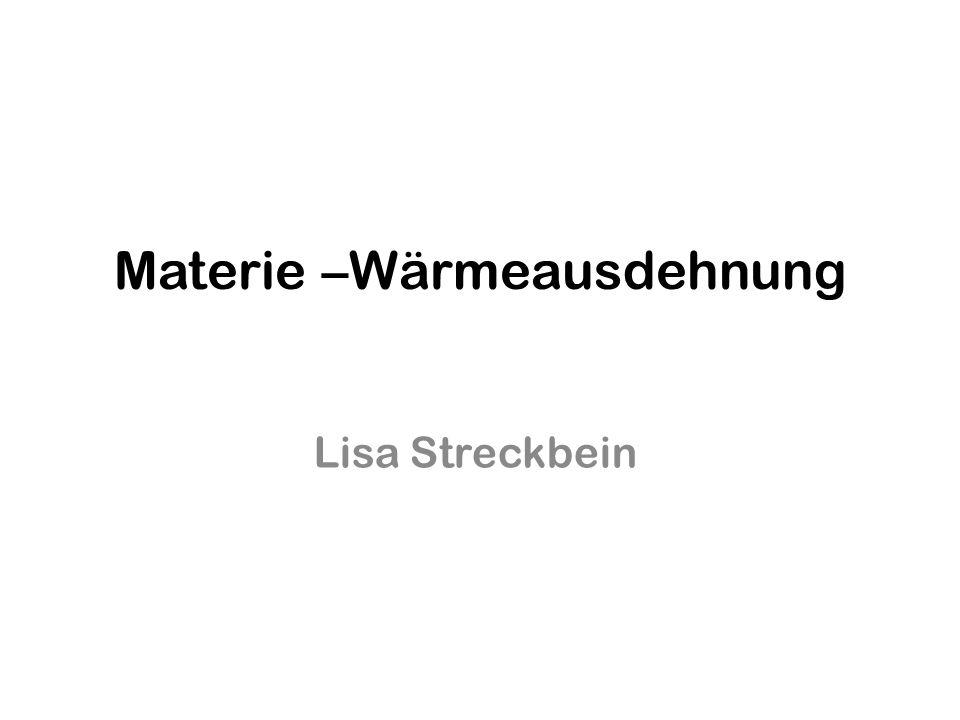Materie –Wärmeausdehnung Lisa Streckbein