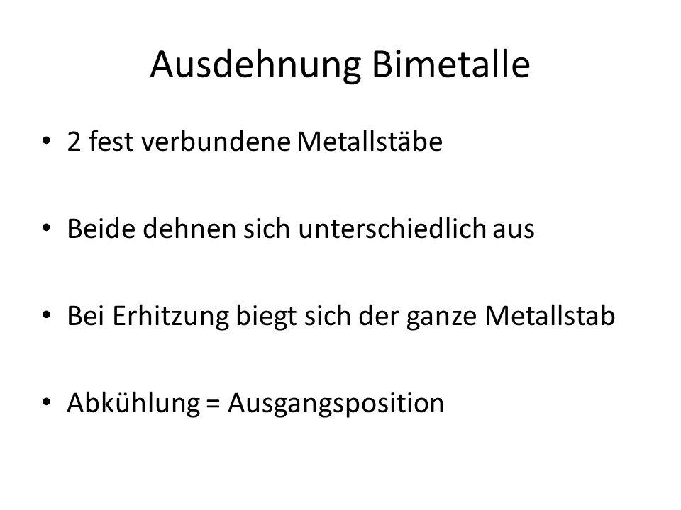 2 fest verbundene Metallstäbe Beide dehnen sich unterschiedlich aus Bei Erhitzung biegt sich der ganze Metallstab Abkühlung = Ausgangsposition Ausdehnung Bimetalle