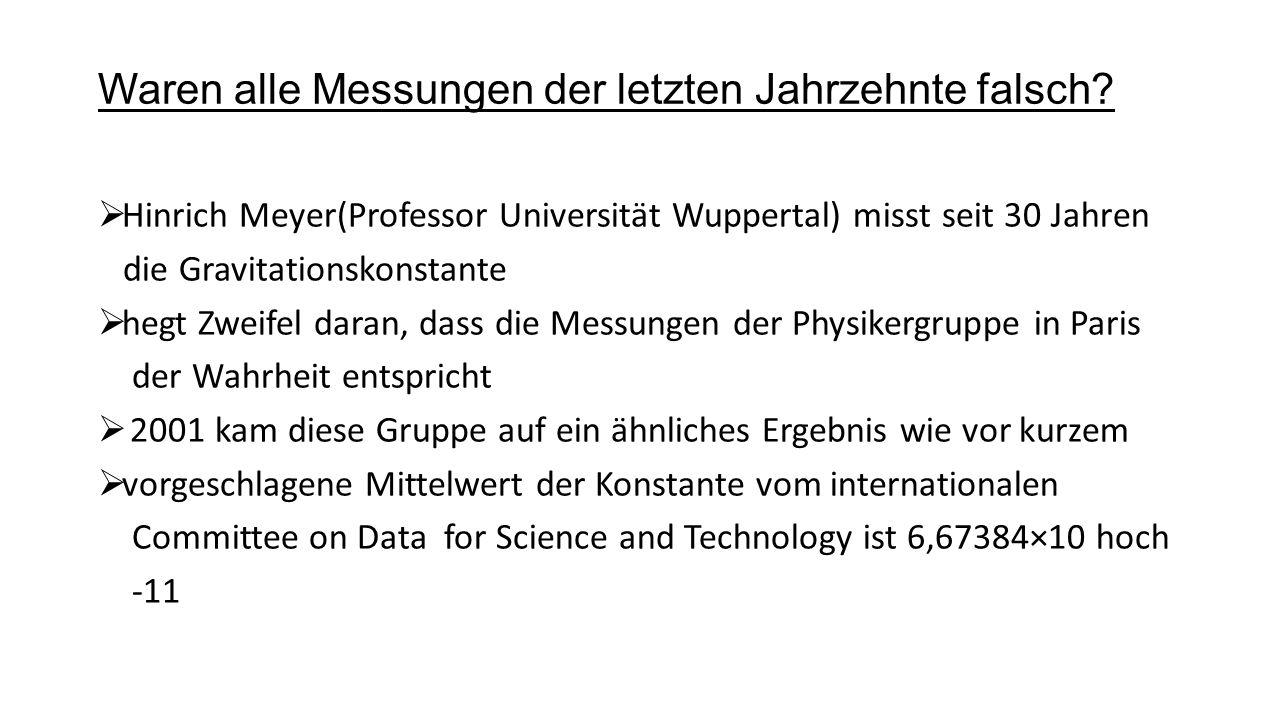 Waren alle Messungen der letzten Jahrzehnte falsch? Hinrich Meyer(Professor Universität Wuppertal) misst seit 30 Jahren die Gravitationskonstante hegt