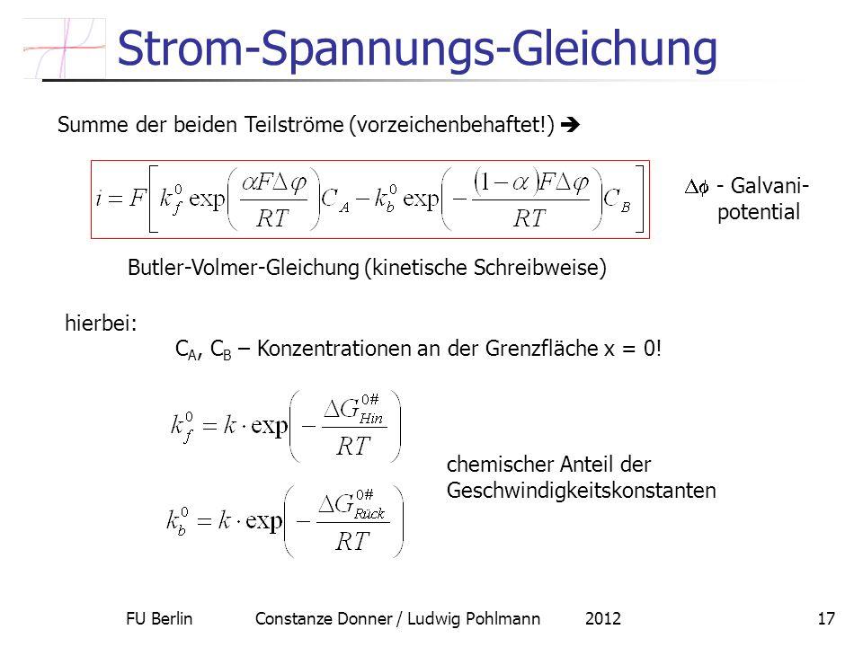 FU Berlin Constanze Donner / Ludwig Pohlmann 201217 Strom-Spannungs-Gleichung Summe der beiden Teilströme (vorzeichenbehaftet!) Butler-Volmer-Gleichun