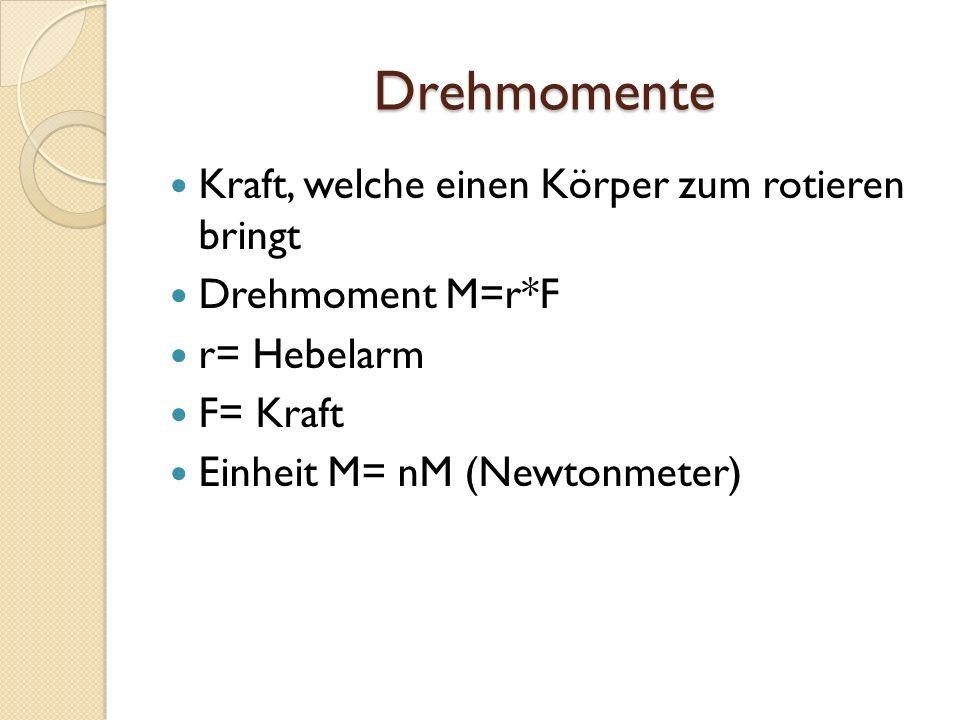 Drehmomente Kraft, welche einen Körper zum rotieren bringt Drehmoment M=r*F r= Hebelarm F= Kraft Einheit M= nM (Newtonmeter)