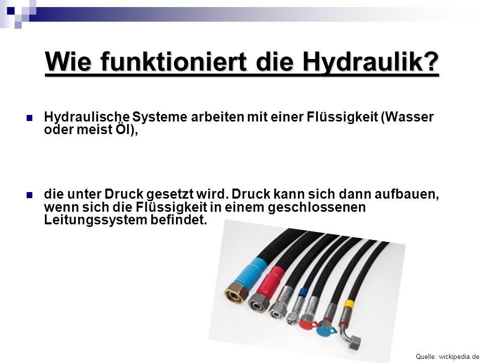 Wie funktioniert die Hydraulik? Hydraulische Systeme arbeiten mit einer Flüssigkeit (Wasser oder meist Öl), die unter Druck gesetzt wird. Druck kann s