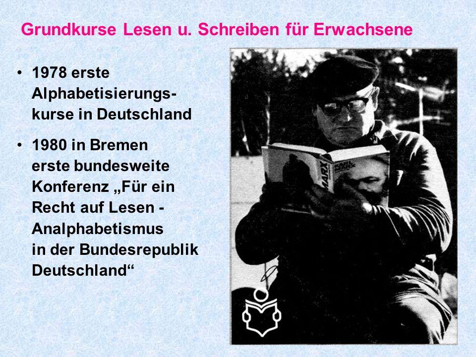 Grundkurse Lesen u. Schreiben für Erwachsene 1978 erste Alphabetisierungs- kurse in Deutschland 1980 in Bremen erste bundesweite Konferenz Für ein Rec