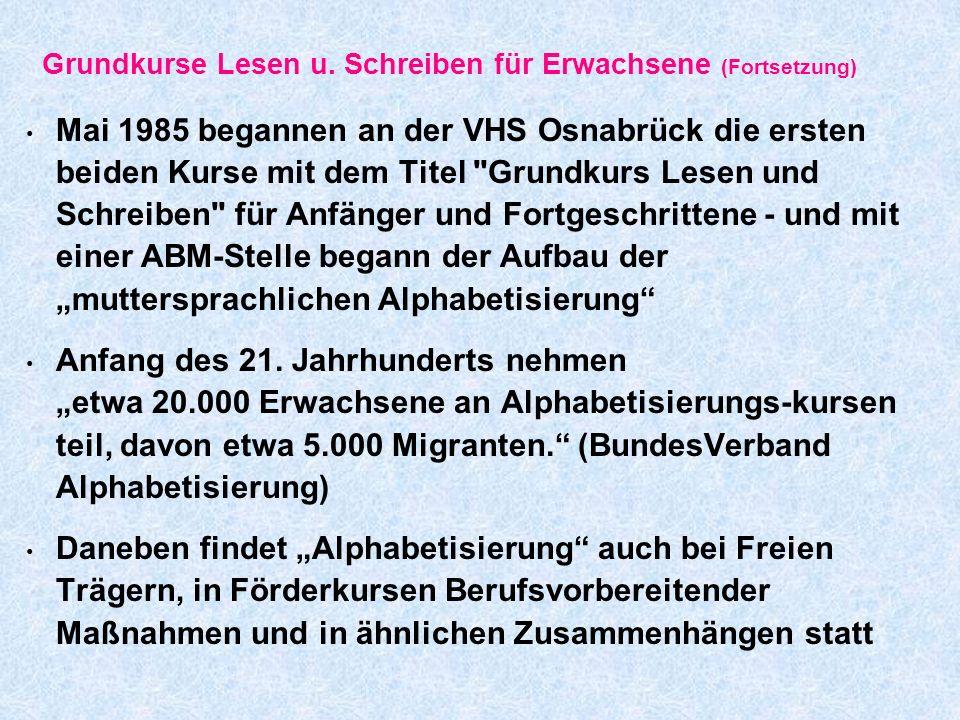 Grundkurse Lesen u. Schreiben für Erwachsene (Fortsetzung) Mai 1985 begannen an der VHS Osnabrück die ersten beiden Kurse mit dem Titel