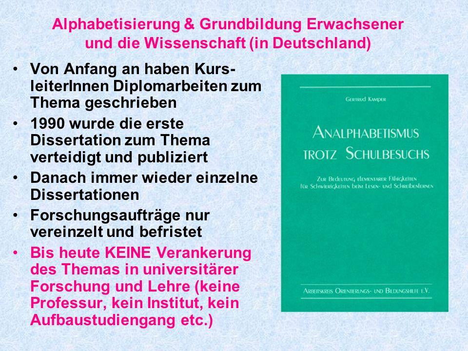 Alphabetisierung & Grundbildung Erwachsener und die Wissenschaft (in Deutschland) Von Anfang an haben Kurs- leiterInnen Diplomarbeiten zum Thema gesch