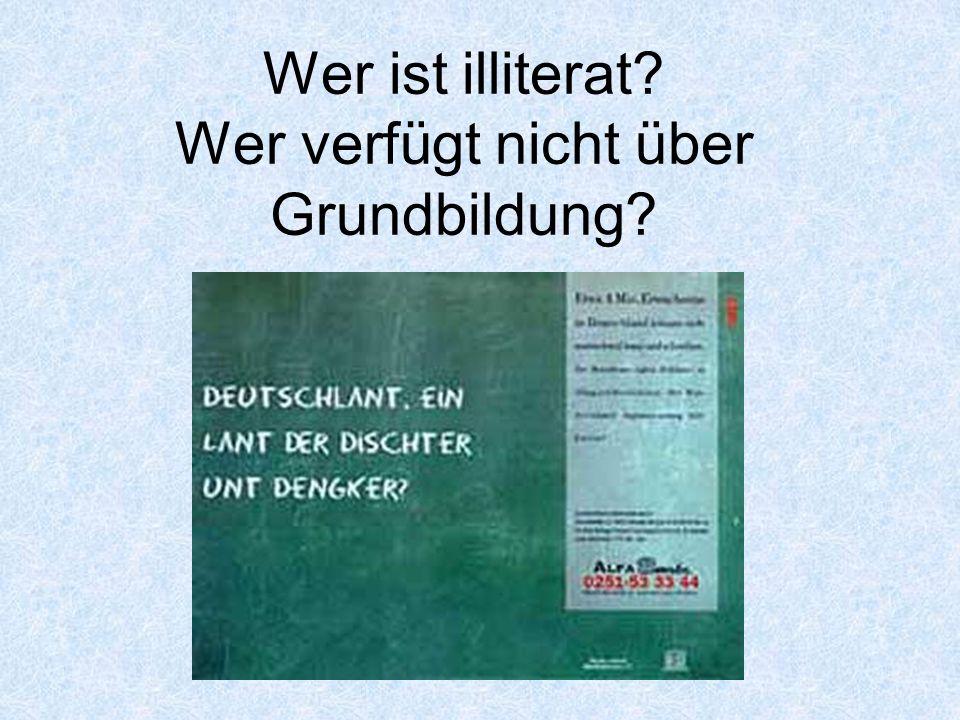 Illiteralität in industrialisierten Ländern eingeborene Bevölkerung dominante Sprache als MutterspracheZweitsprache (ethnische/kulturelle Minor.) AlterGeschlecht sozioök.