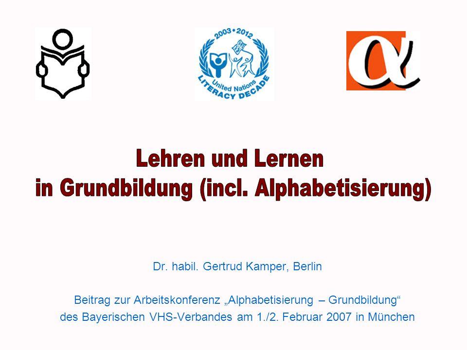 Dr. habil. Gertrud Kamper, Berlin Beitrag zur Arbeitskonferenz Alphabetisierung – Grundbildung des Bayerischen VHS-Verbandes am 1./2. Februar 2007 in