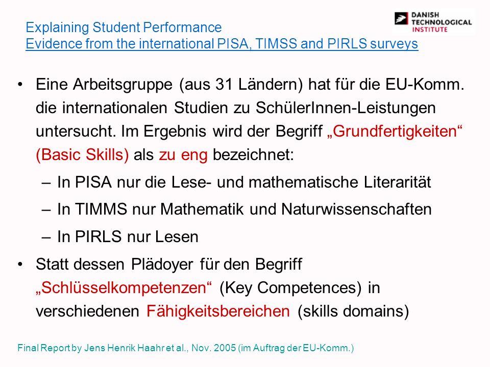 Explaining Student Performance Evidence from the international PISA, TIMSS and PIRLS surveys Eine Arbeitsgruppe (aus 31 Ländern) hat für die EU-Komm.