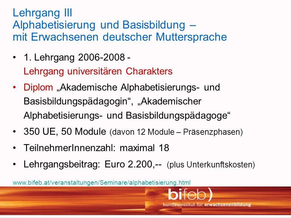 Lehrgang III Alphabetisierung und Basisbildung – mit Erwachsenen deutscher Muttersprache 1. Lehrgang 2006-2008 - Lehrgang universitären Charakters Dip