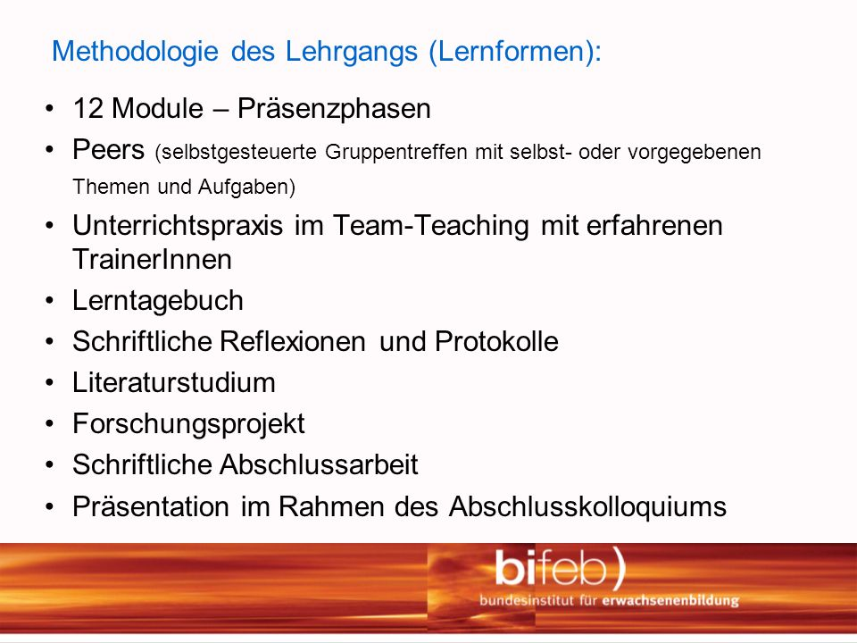 Methodologie des Lehrgangs (Lernformen): 12 Module – Präsenzphasen Peers (selbstgesteuerte Gruppentreffen mit selbst- oder vorgegebenen Themen und Auf