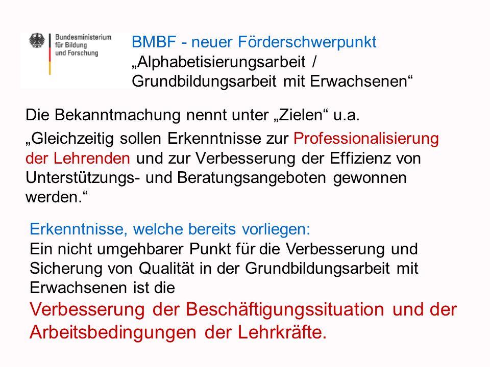 BMBF - neuer Förderschwerpunkt Alphabetisierungsarbeit / Grundbildungsarbeit mit Erwachsenen Die Bekanntmachung nennt unter Zielen u.a. Gleichzeitig s