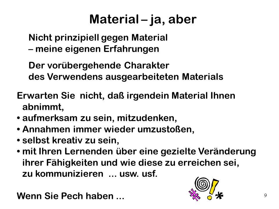 9 Material – ja, aber Nicht prinzipiell gegen Material – meine eigenen Erfahrungen Der vorübergehende Charakter des Verwendens ausgearbeiteten Materia