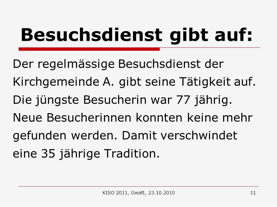 KISO 2011, Gwatt, 23.10.201011 Besuchsdienst gibt auf: Der regelmässige Besuchsdienst der Kirchgemeinde A.