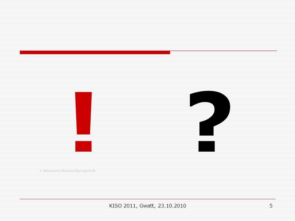 KISO 2011, Gwatt, 23.10.20105 ! ? 2 Minuten Murmelgespräch