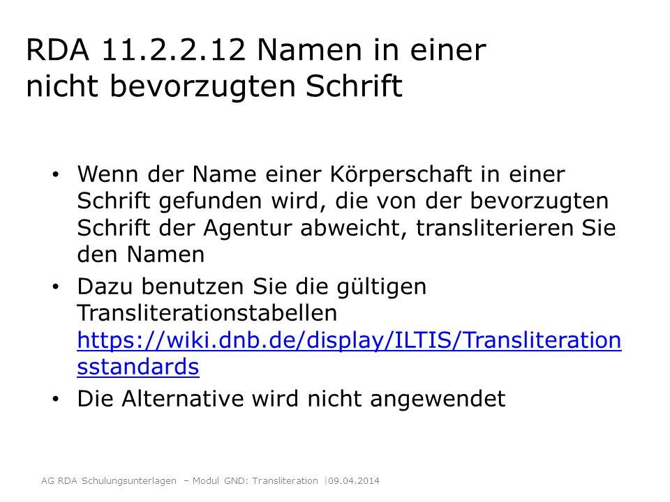 RDA 11.2.2.12 Namen in einer nicht bevorzugten Schrift Wenn der Name einer Körperschaft in einer Schrift gefunden wird, die von der bevorzugten Schrif