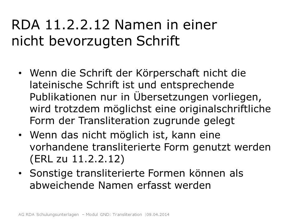 RDA 11.2.2.12 Namen in einer nicht bevorzugten Schrift Wenn die Schrift der Körperschaft nicht die lateinische Schrift ist und entsprechende Publikati
