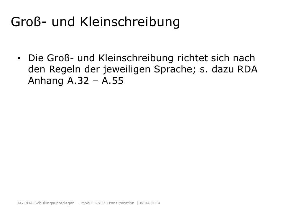 Groß- und Kleinschreibung Die Groß- und Kleinschreibung richtet sich nach den Regeln der jeweiligen Sprache; s. dazu RDA Anhang A.32 – A.55 AG RDA Sch