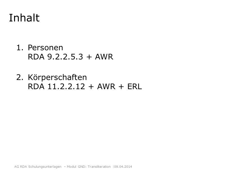 RDA 9.2.2.5.3 Namen, die in einer nicht bevorzugten Schrift gefunden werden Wenn der Name einer Person in einer Schrift gefunden wird, die von der bevorzugten Schrift der Agentur abweicht, transliterieren Sie den Namen Dazu benutzen Sie die gültigen Transliterationstabellen https://wiki.dnb.de/display/ILTIS/Transliterations standards https://wiki.dnb.de/display/ILTIS/Transliterations standards AG RDA Schulungsunterlagen – Modul GND: Transliteration  09.04.2014