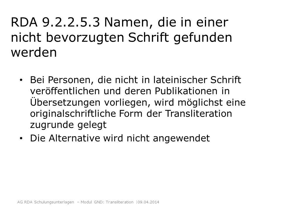 RDA 9.2.2.5.3 Namen, die in einer nicht bevorzugten Schrift gefunden werden Bei Personen, die nicht in lateinischer Schrift veröffentlichen und deren