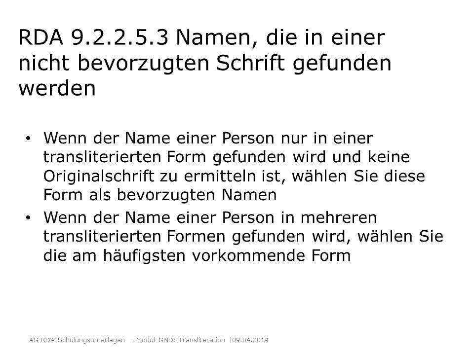 RDA 9.2.2.5.3 Namen, die in einer nicht bevorzugten Schrift gefunden werden Wenn der Name einer Person nur in einer transliterierten Form gefunden wir