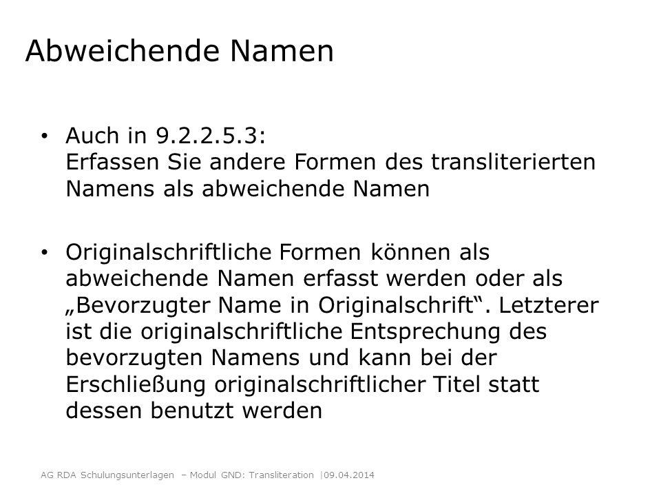 Abweichende Namen Auch in 9.2.2.5.3: Erfassen Sie andere Formen des transliterierten Namens als abweichende Namen Originalschriftliche Formen können a