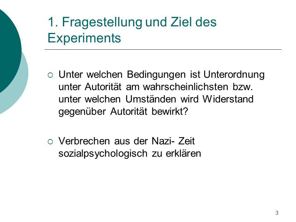 3 1. Fragestellung und Ziel des Experiments Unter welchen Bedingungen ist Unterordnung unter Autorität am wahrscheinlichsten bzw. unter welchen Umstän