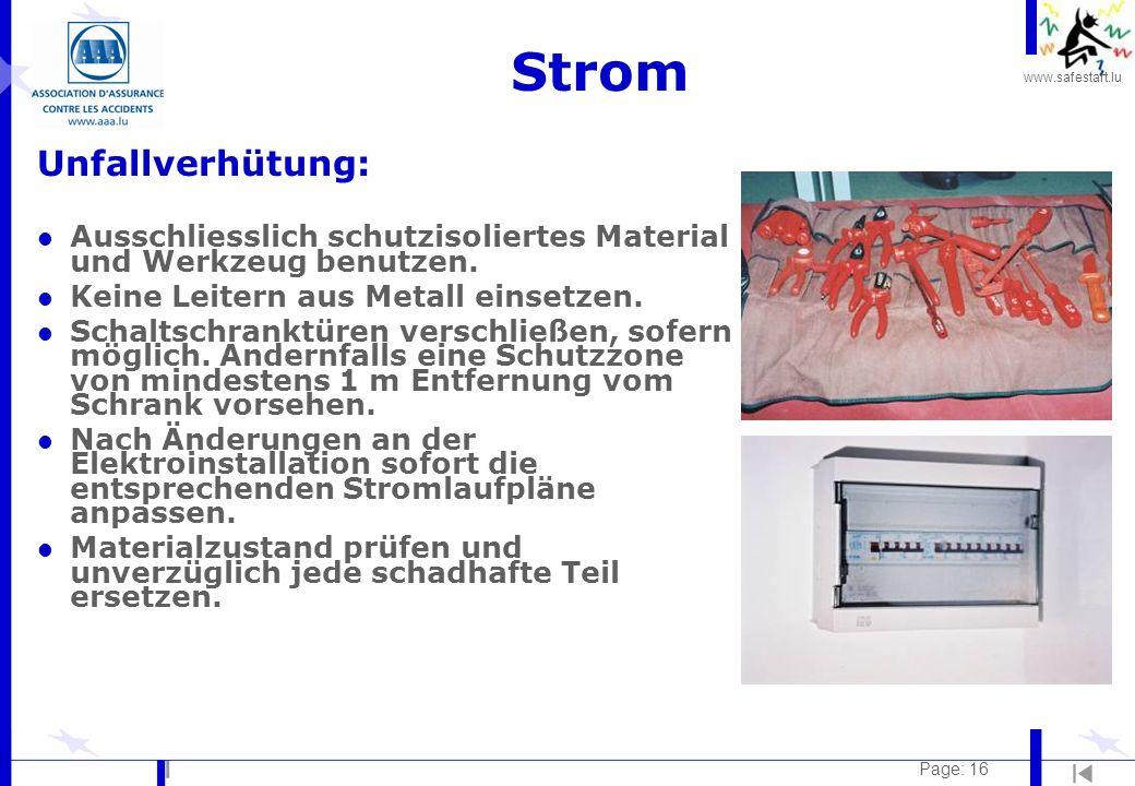 www.safestart.lu Page: 16 Strom Unfallverhütung: l Ausschliesslich schutzisoliertes Material und Werkzeug benutzen. l Keine Leitern aus Metall einsetz