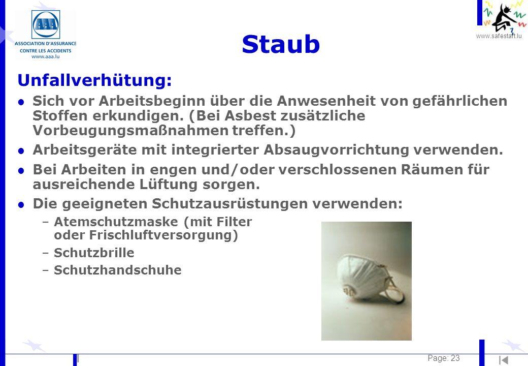 www.safestart.lu Page: 23 Staub Unfallverhütung: l Sich vor Arbeitsbeginn über die Anwesenheit von gefährlichen Stoffen erkundigen. (Bei Asbest zusätz