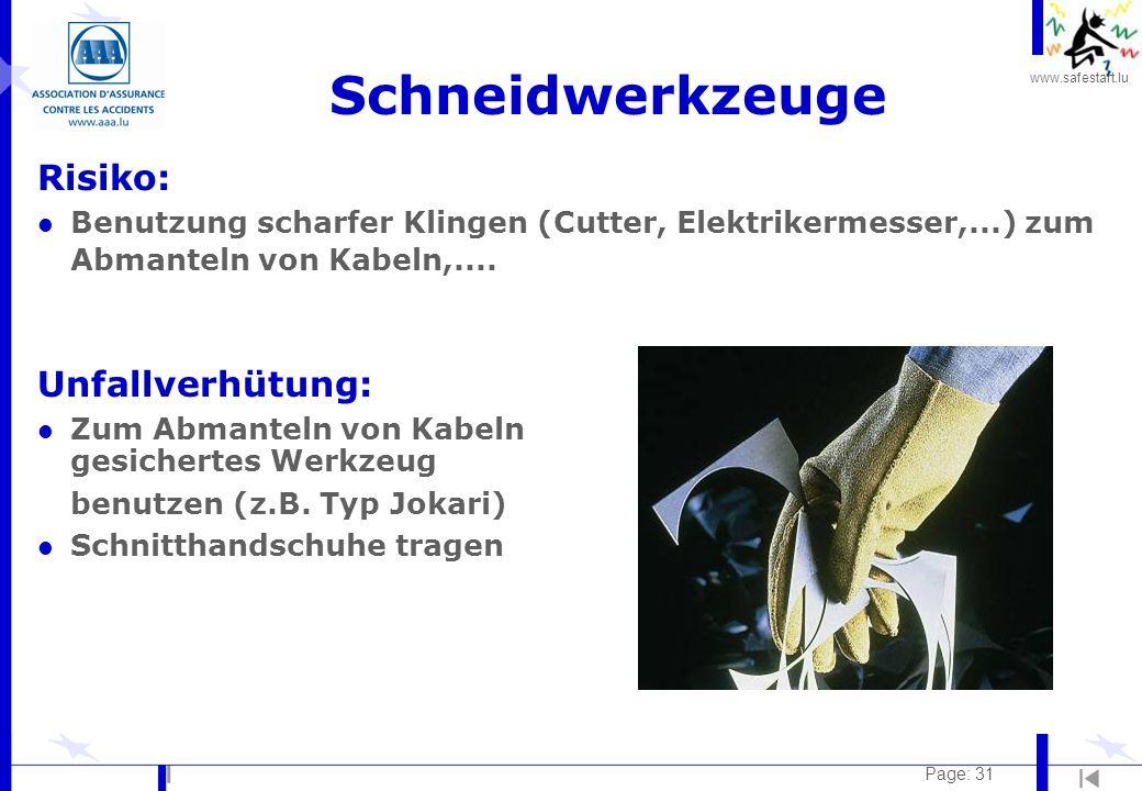 www.safestart.lu Page: 31 Schneidwerkzeuge Risiko: l Benutzung scharfer Klingen (Cutter, Elektrikermesser,...) zum Abmanteln von Kabeln,.... Unfallver