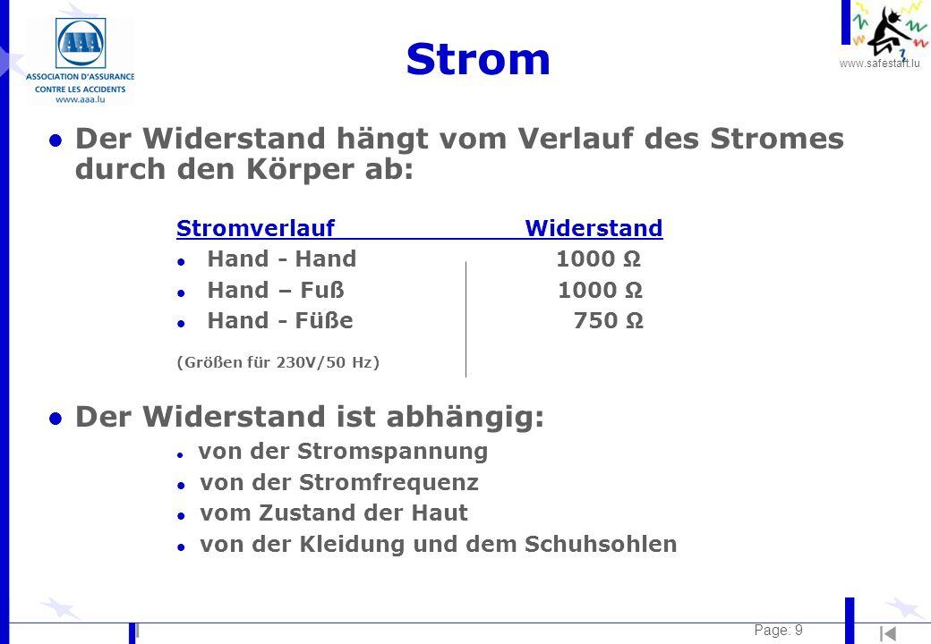 www.safestart.lu Page: 9 Strom l Der Widerstand hängt vom Verlauf des Stromes durch den Körper ab: Stromverlauf Widerstand l Hand - Hand 1000 l Hand –